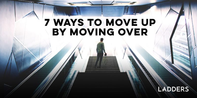 The Ladders 7-ways-to-move-up-by-moving-over-800x400